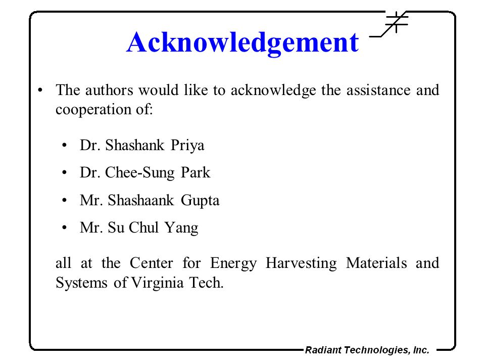 Acknowledgement The authors would like to acknowledge the assistance and cooperation of: Dr. Shashank Priya.