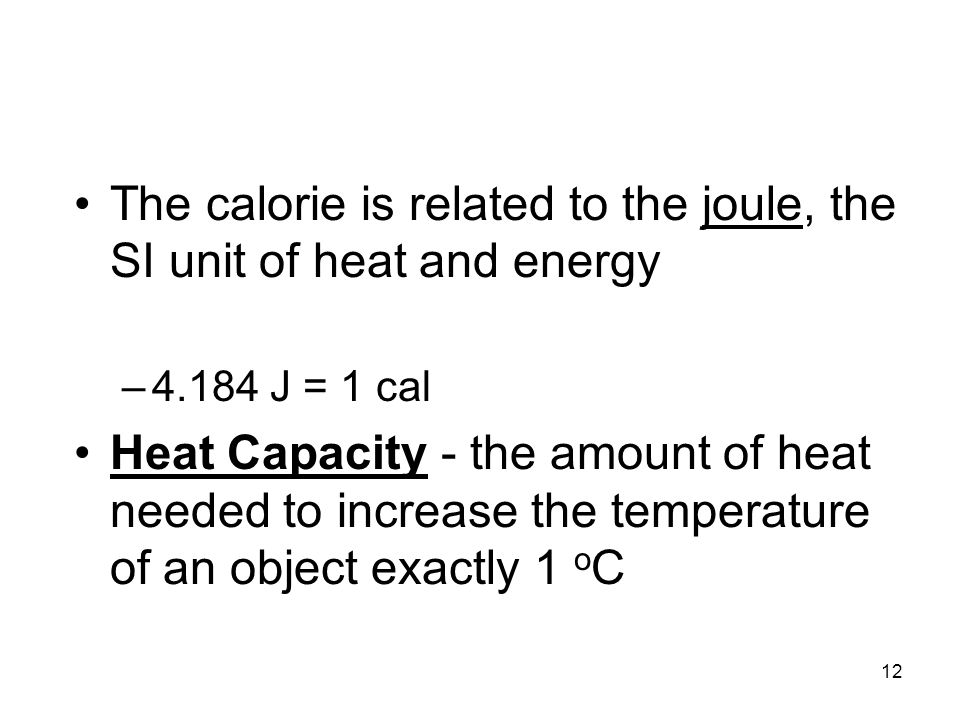 The calorie is related to the joule, the SI unit of heat and energy