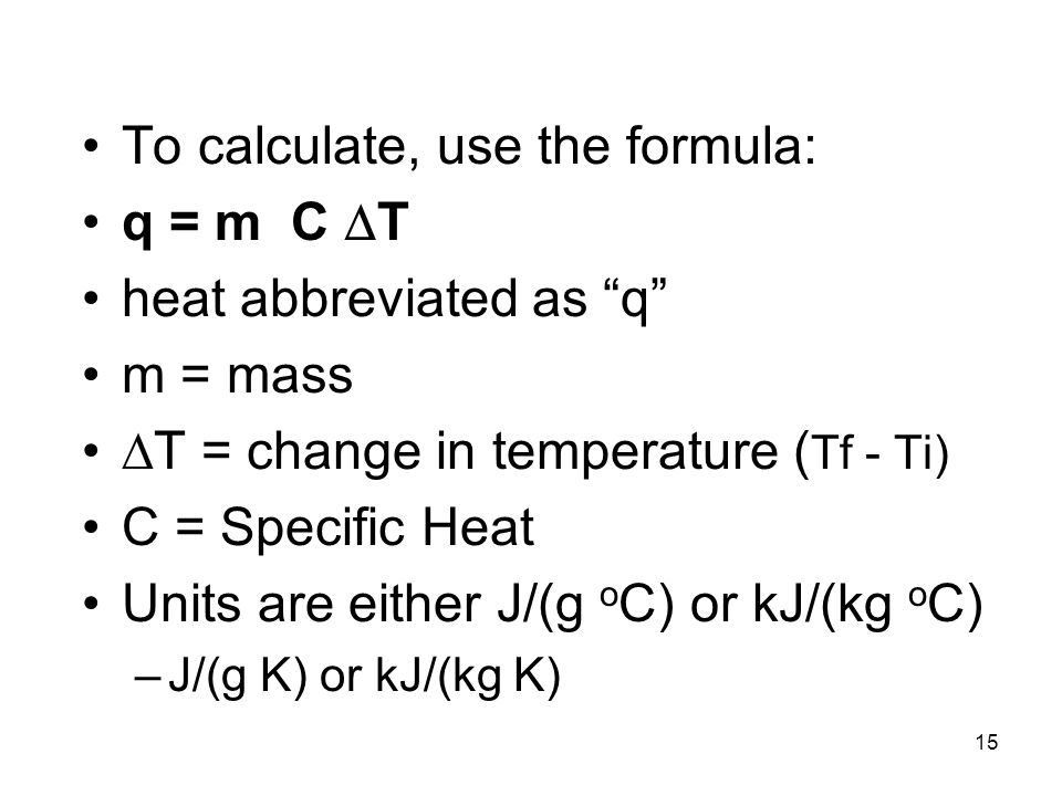 To calculate, use the formula: q = m C T heat abbreviated as q