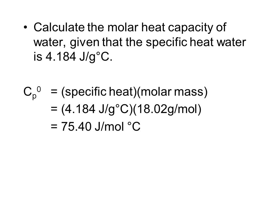 Calculate the molar heat capacity of water, given that the specific heat water is 4.184 J/g°C.