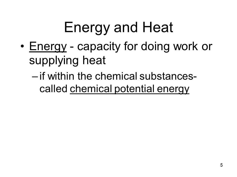 Energy and Heat Energy - capacity for doing work or supplying heat