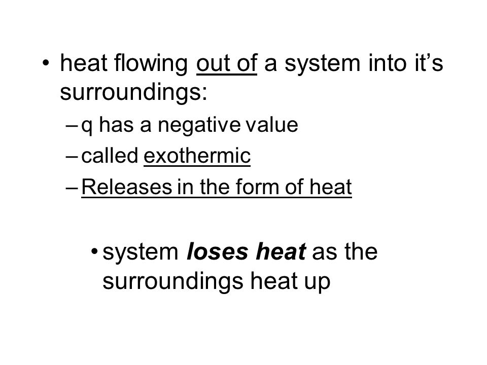 heat flowing out of a system into it's surroundings: