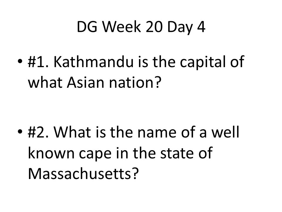 DG Week 20 Day 4 #1. Kathmandu is the capital of what Asian nation.