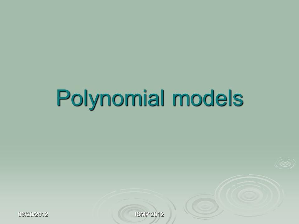 Polynomial models 08/20/2012 ISMP 2012