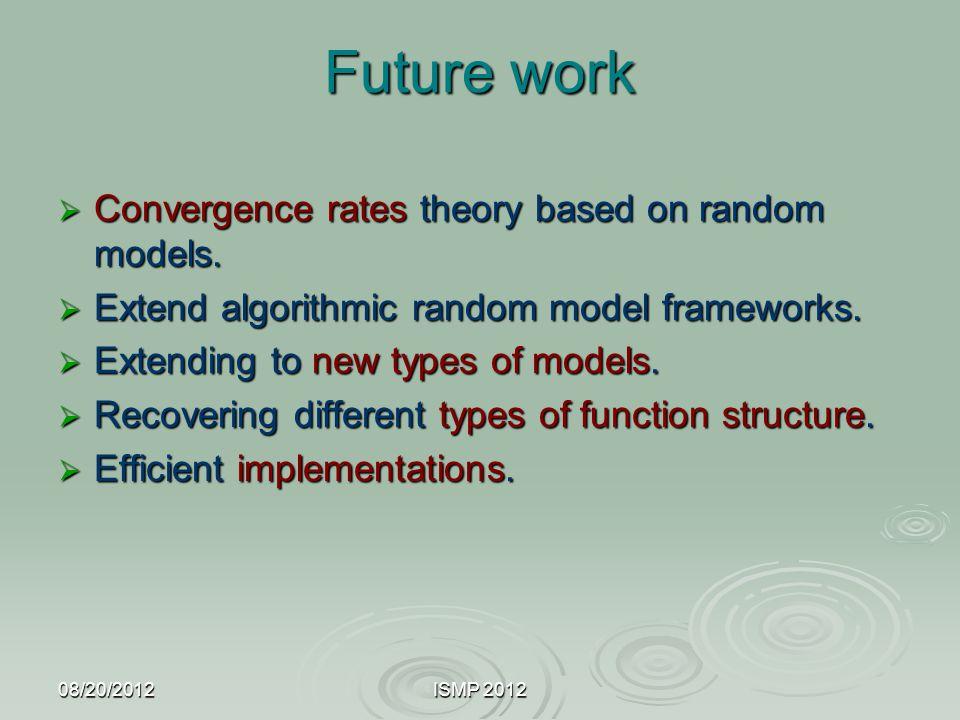 Future work Convergence rates theory based on random models.