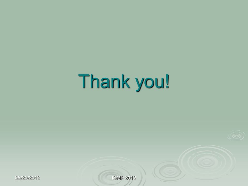 Thank you! 08/20/2012 ISMP 2012