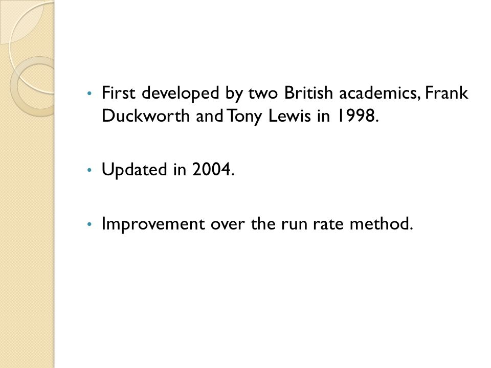 First developed by two British academics, Frank Duckworth and Tony Lewis in 1998.