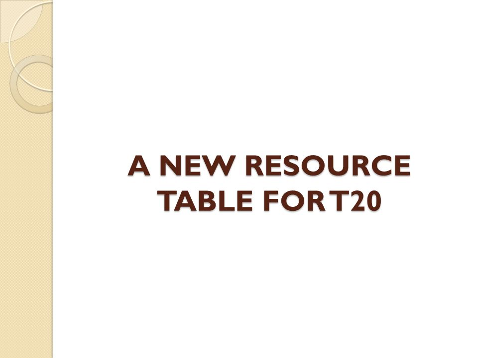 A NEW RESOURCE TABLE FOR T20
