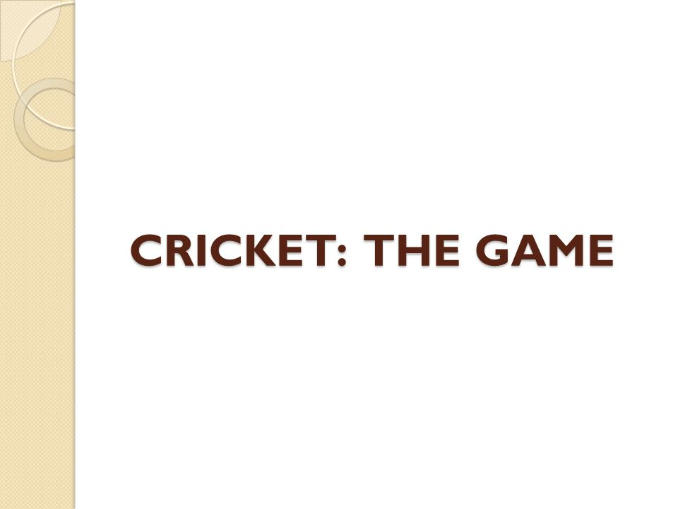 CRICKET: THE GAME