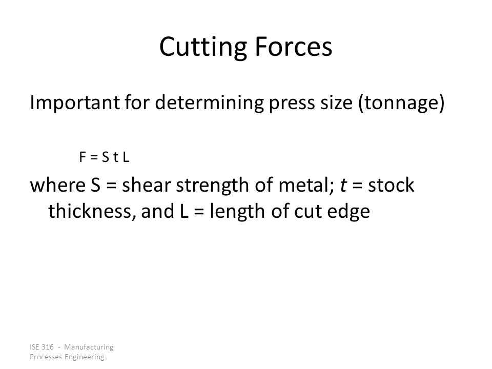 Cutting Forces Important for determining press size (tonnage)
