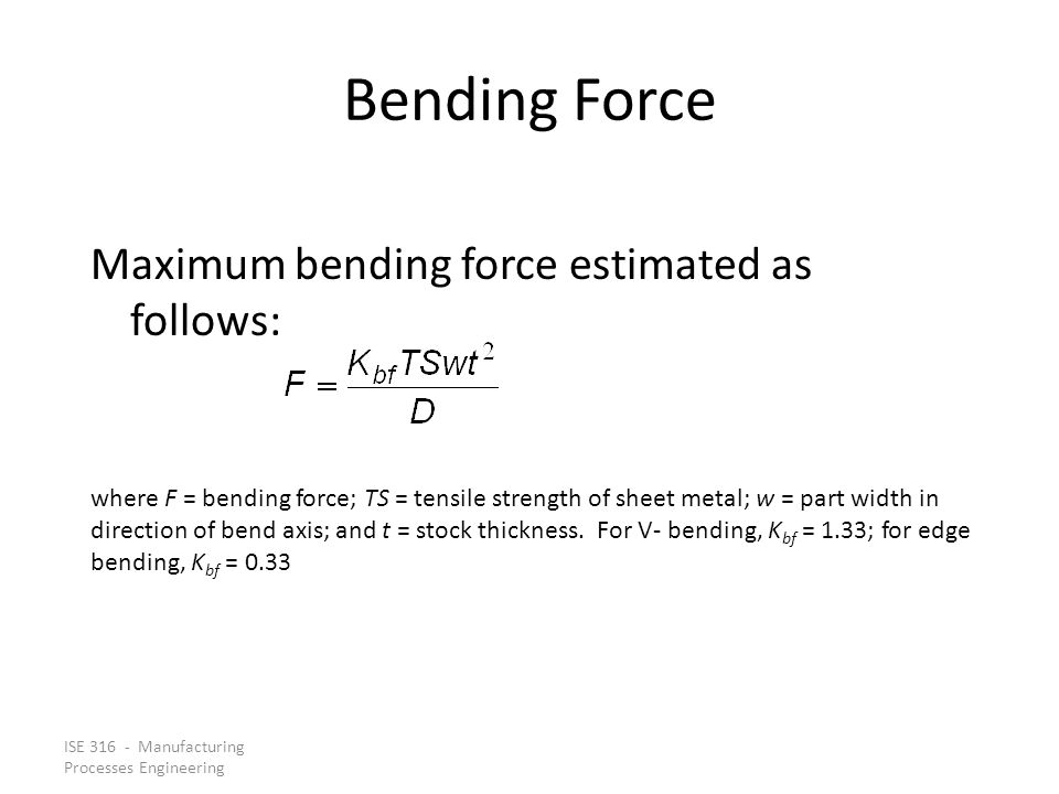 Bending Force Maximum bending force estimated as follows: