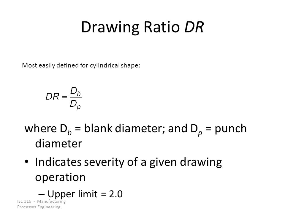 Drawing Ratio DR where Db = blank diameter; and Dp = punch diameter