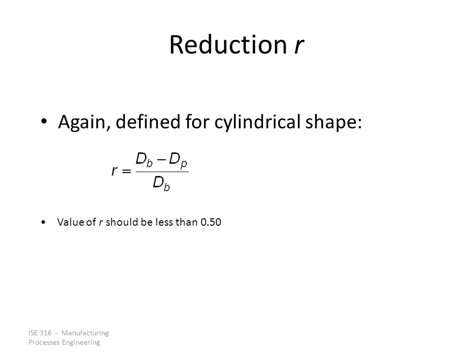 Reduction r Again, defined for cylindrical shape: