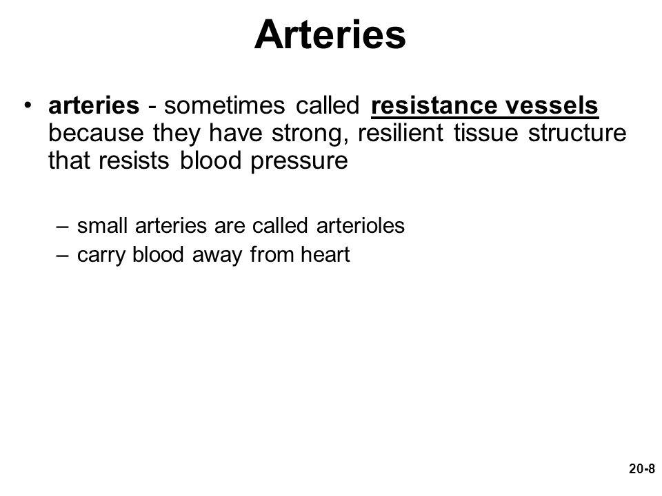 Arteries arteries - sometimes called resistance vessels because they have strong, resilient tissue structure that resists blood pressure.