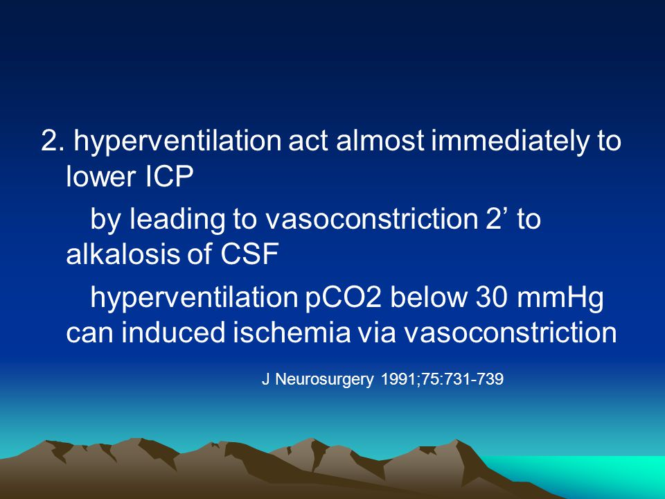 2. hyperventilation act almost immediately to lower ICP