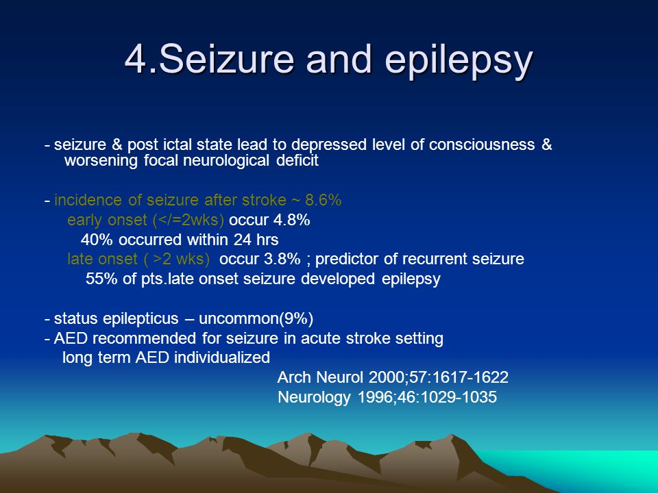 4.Seizure and epilepsy - seizure & post ictal state lead to depressed level of consciousness & worsening focal neurological deficit.