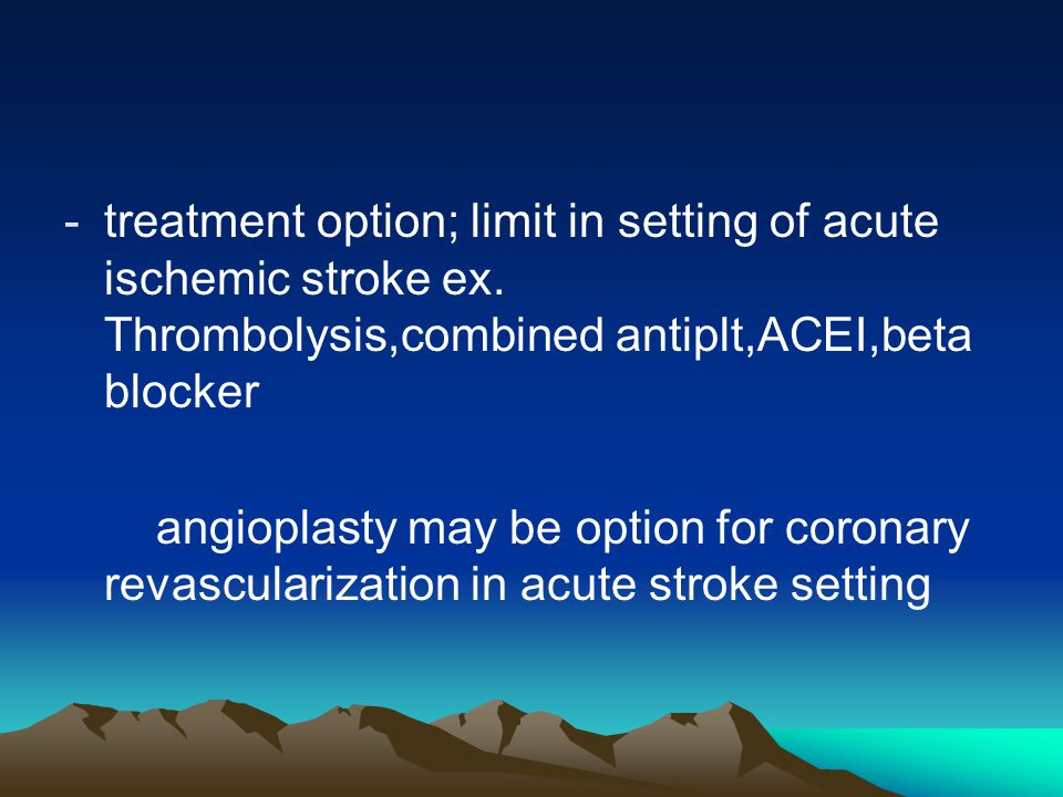 treatment option; limit in setting of acute ischemic stroke ex