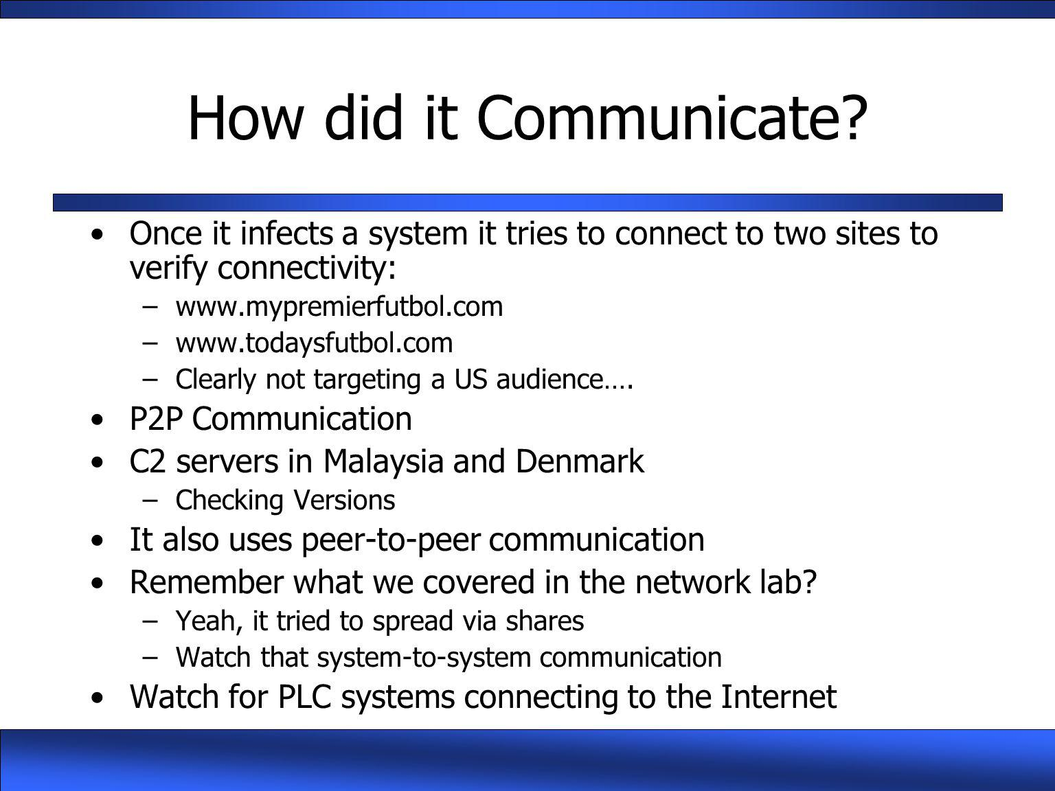 How did it Communicate Once it infects a system it tries to connect to two sites to verify connectivity: