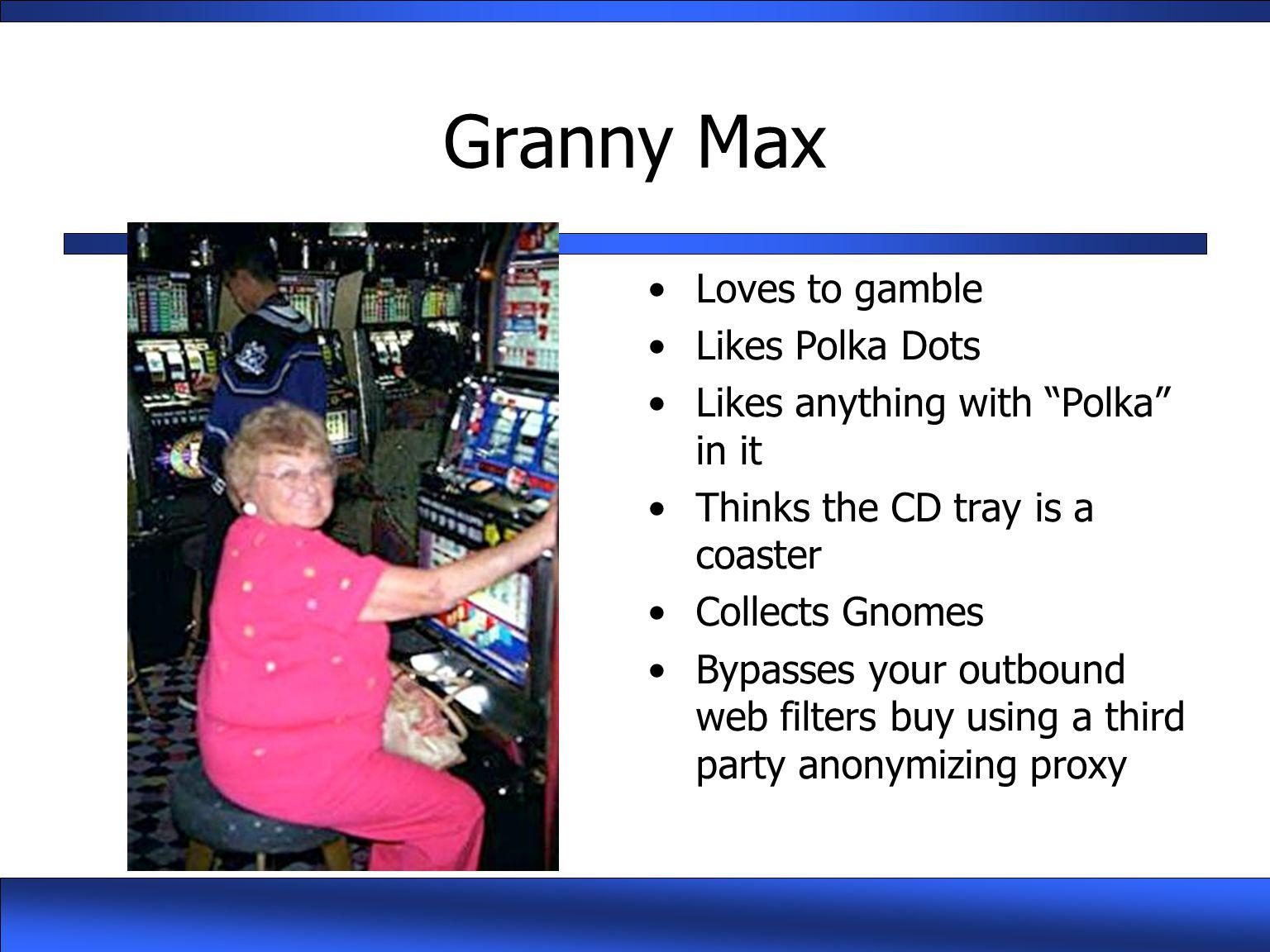 Granny Max Loves to gamble Likes Polka Dots