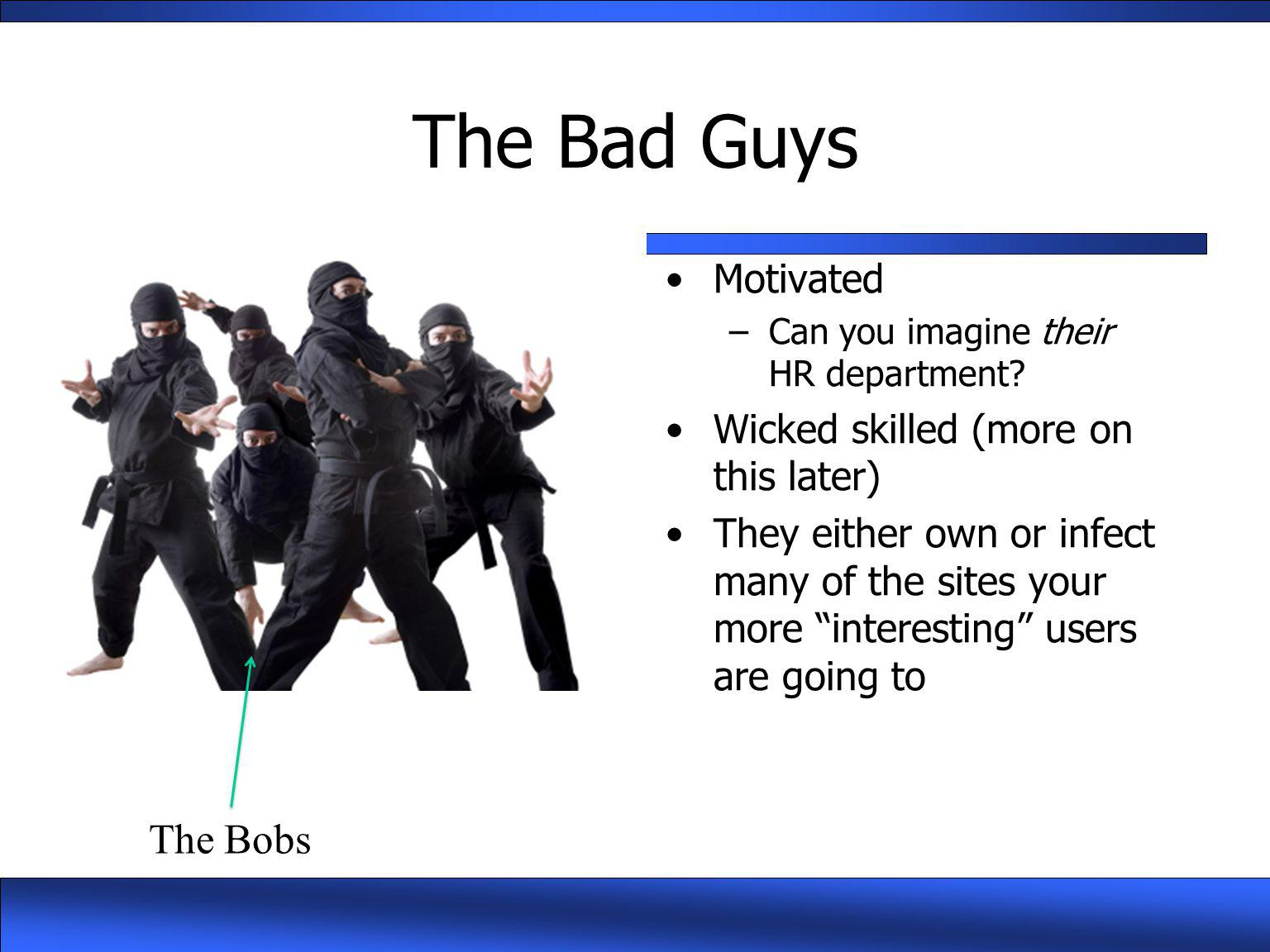 The Bad Guys The Bobs Motivated Wicked skilled (more on this later)
