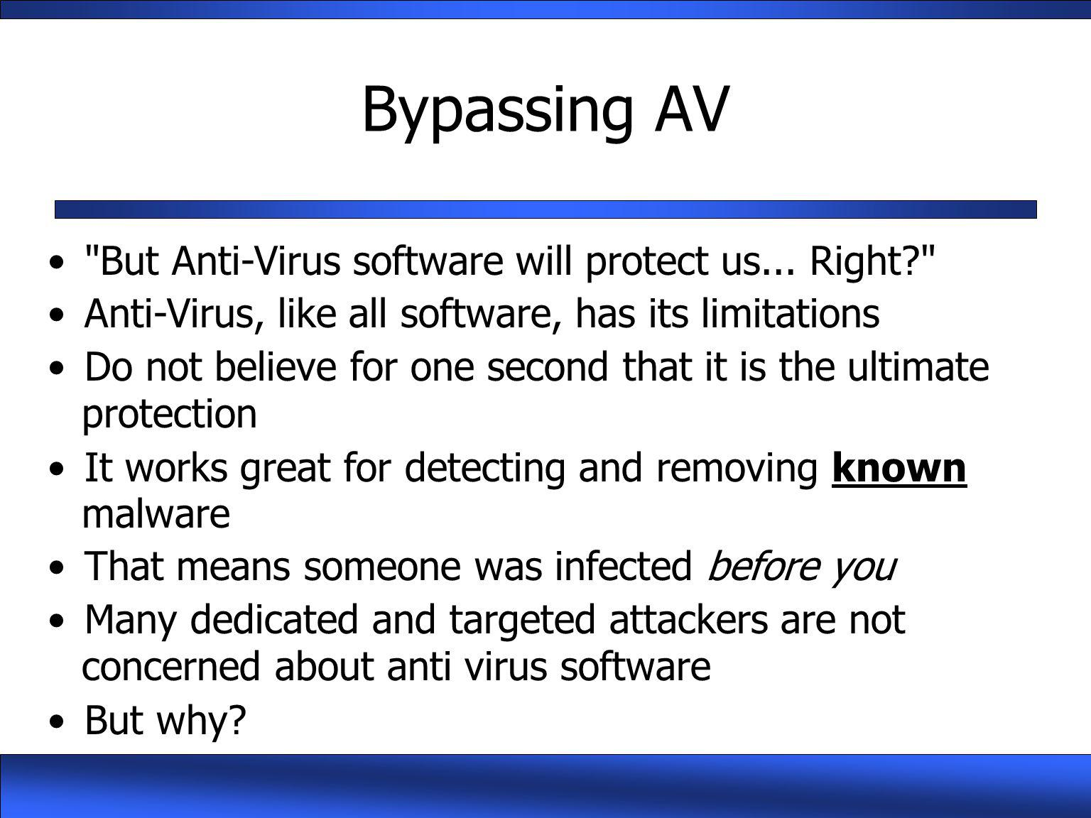 Bypassing AV But Anti-Virus software will protect us... Right