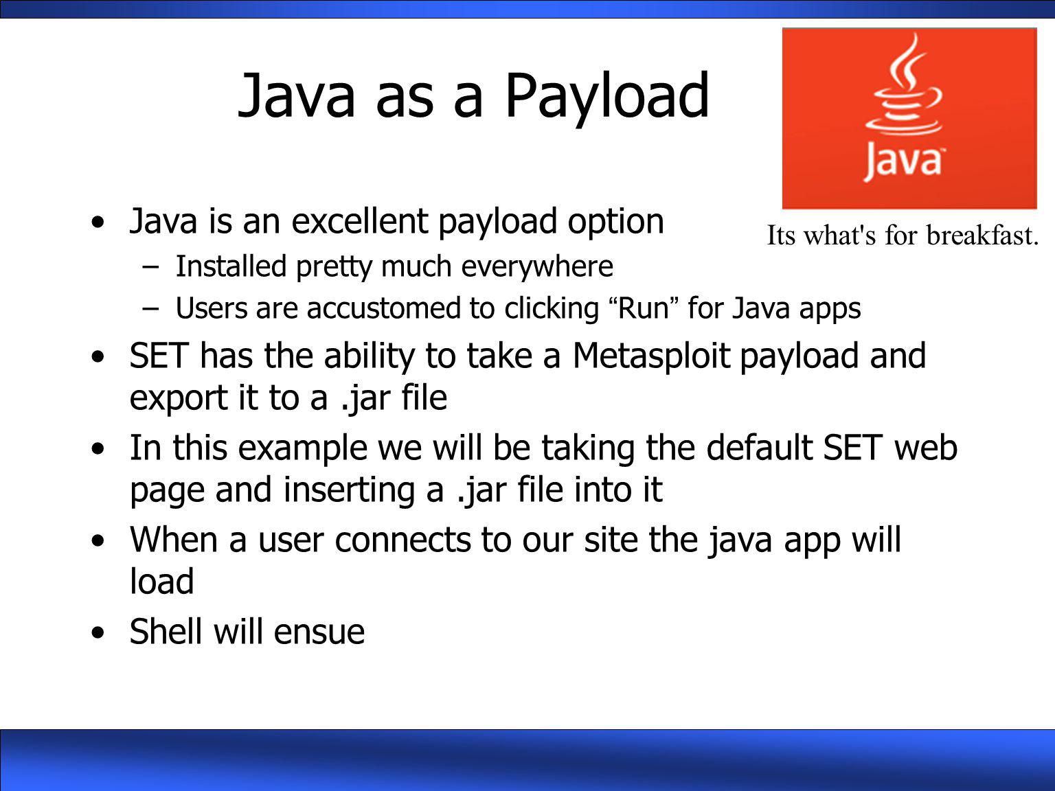 Java as a Payload Java is an excellent payload option