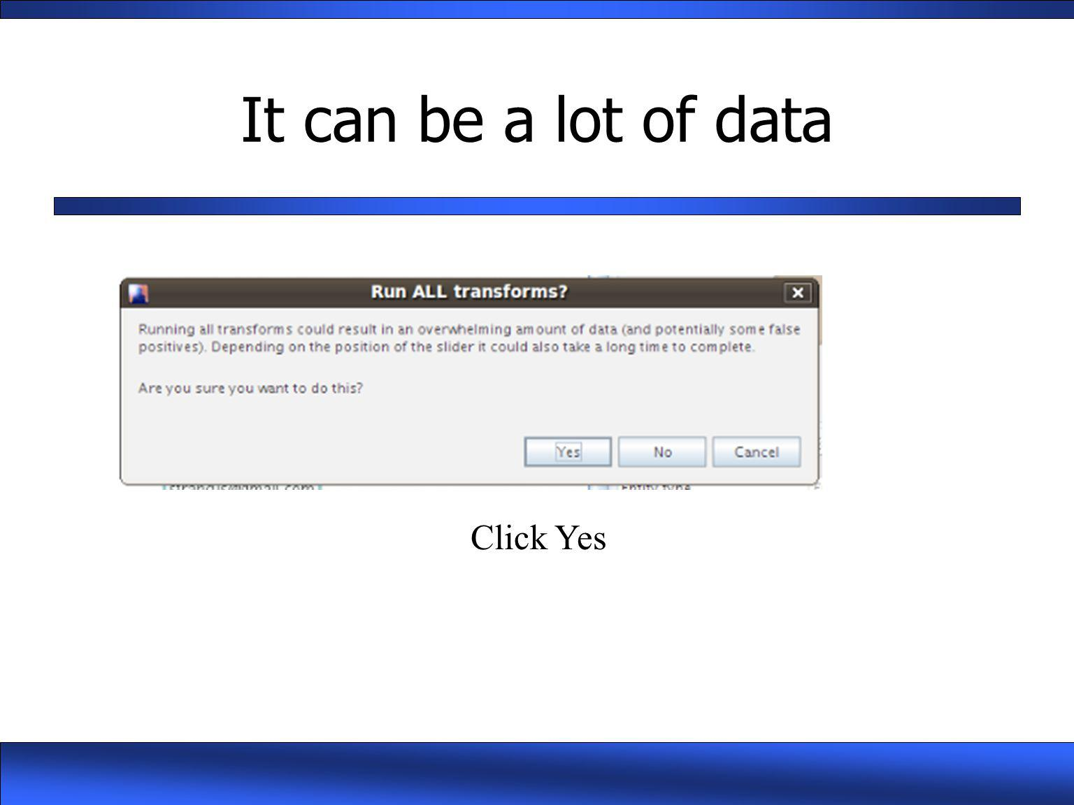 It can be a lot of data Click Yes