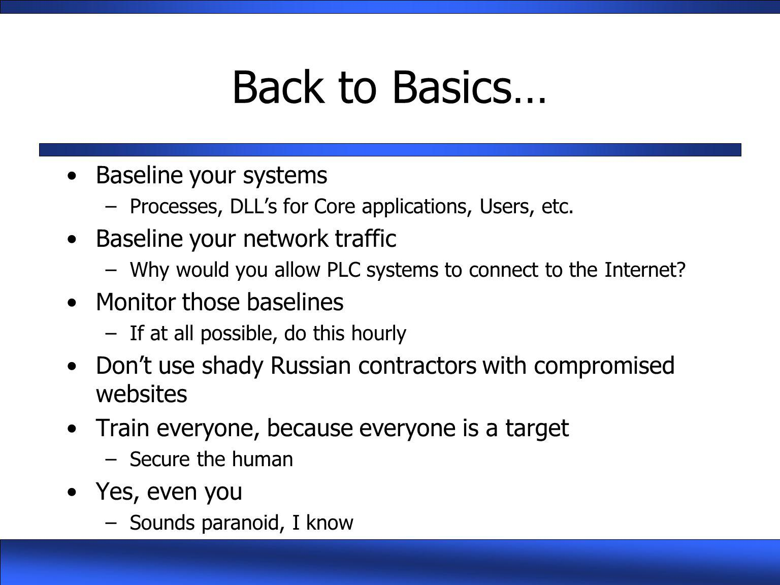 Back to Basics… Baseline your systems Baseline your network traffic