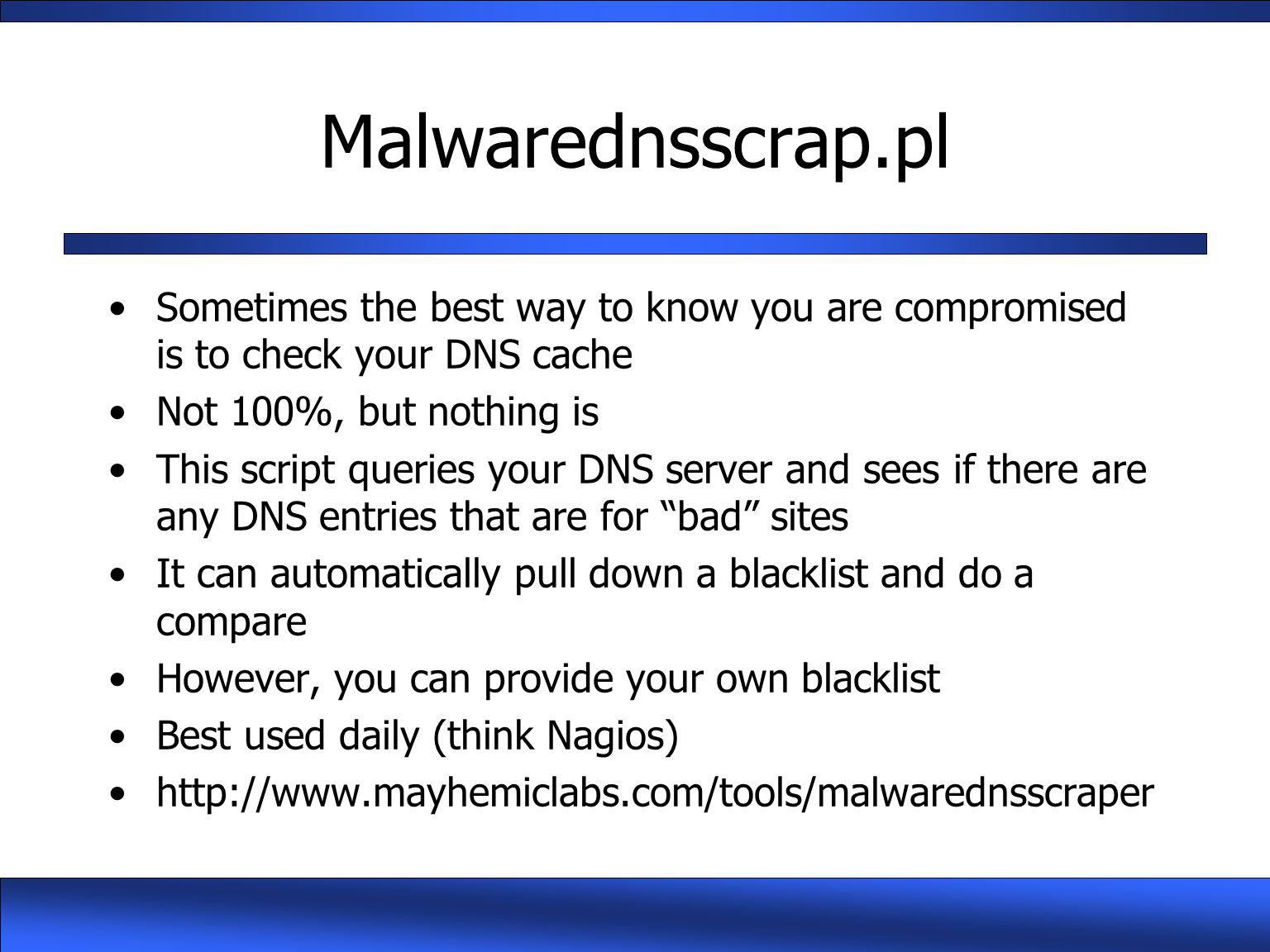 Malwarednsscrap.pl Sometimes the best way to know you are compromised is to check your DNS cache. Not 100%, but nothing is.