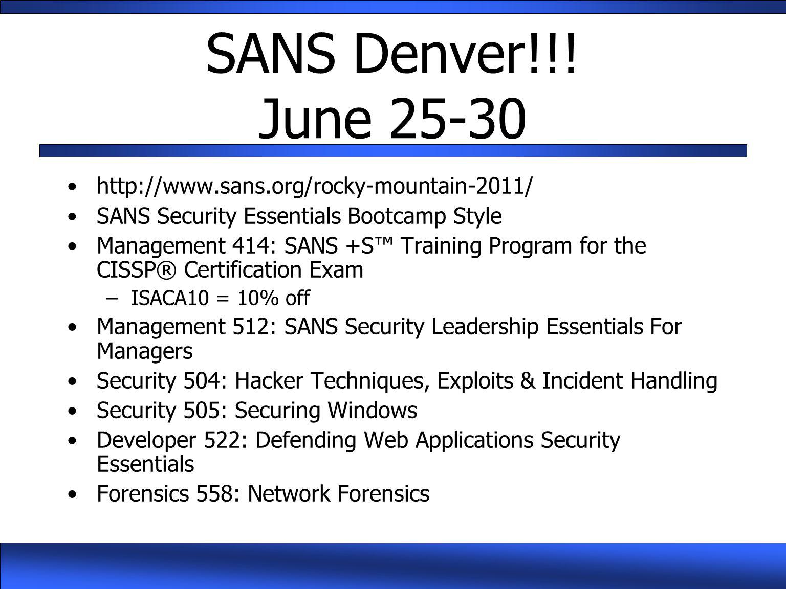SANS Denver!!! June 25-30 http://www.sans.org/rocky-mountain-2011/