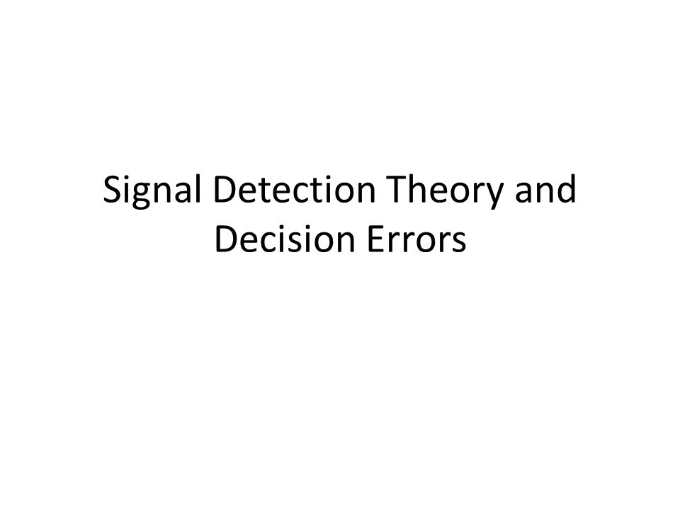 Signal Detection Theory and Decision Errors