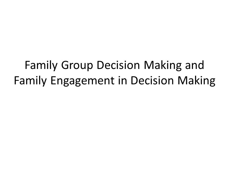 Family Group Decision Making and Family Engagement in Decision Making