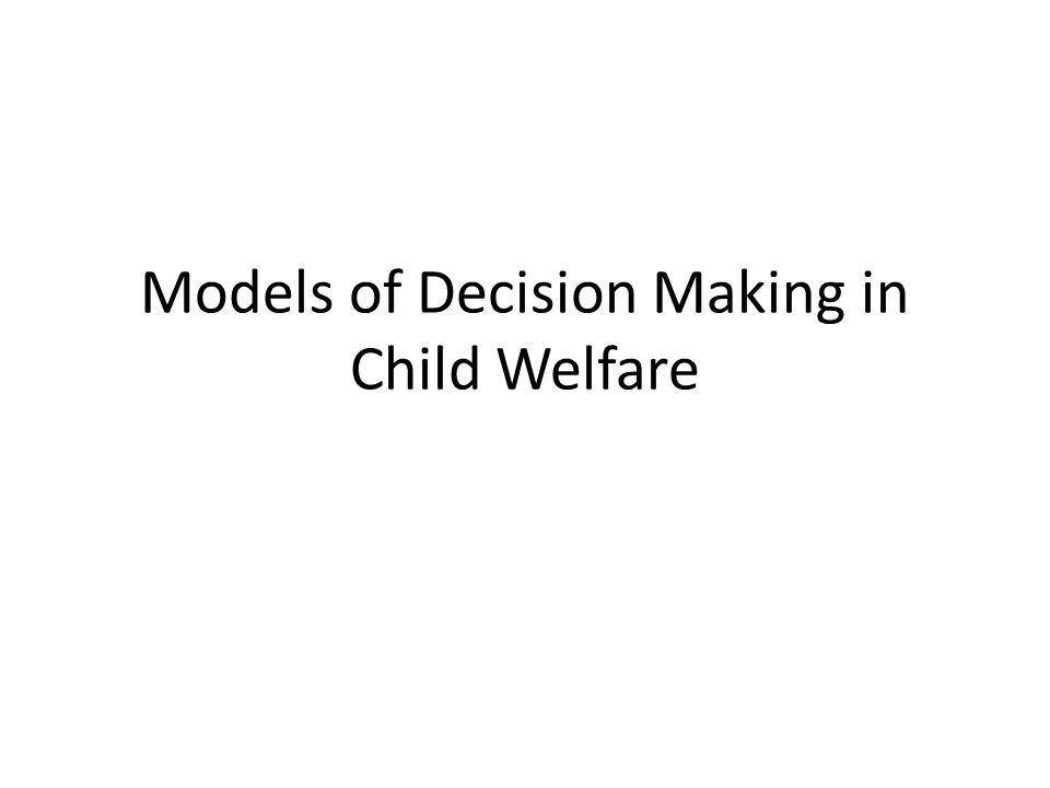 Models of Decision Making in Child Welfare