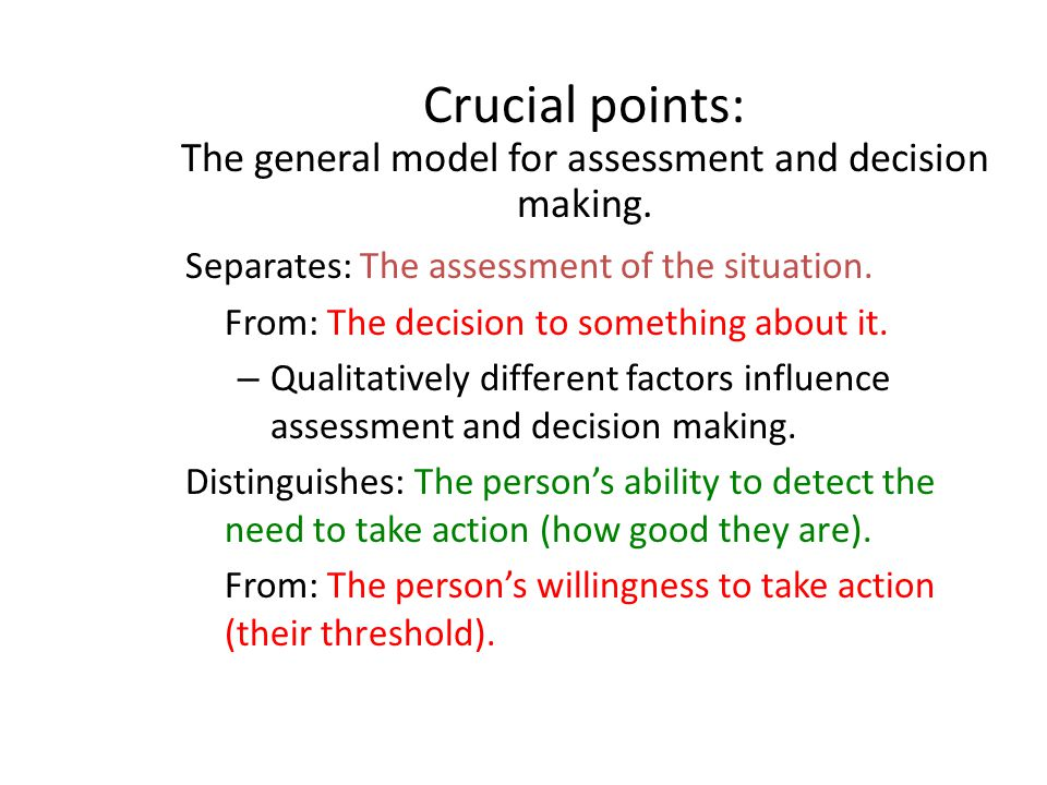 Crucial points: The general model for assessment and decision making.