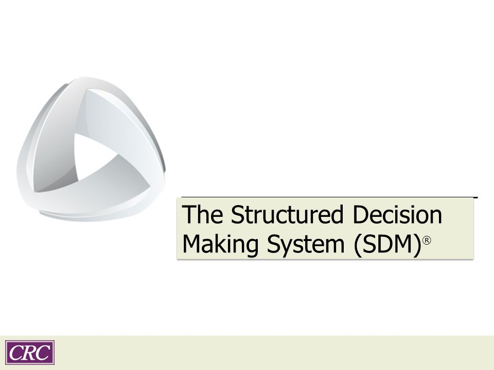 The Structured Decision Making System (SDM)®
