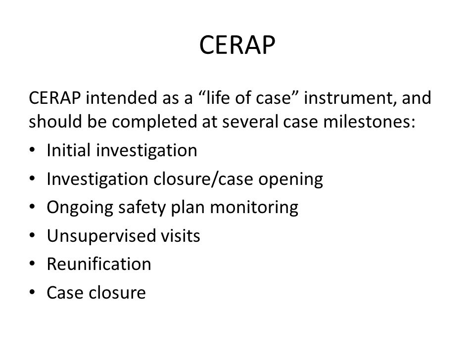 CERAP CERAP intended as a life of case instrument, and should be completed at several case milestones: