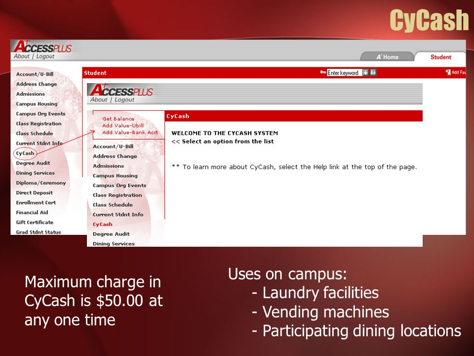 CyCash Uses on campus: - Laundry facilities. - Vending machines. - Participating dining locations.