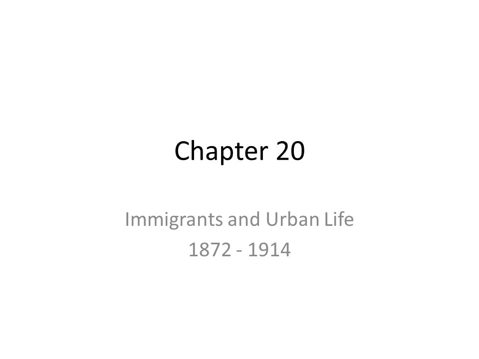 Immigrants and Urban Life 1872 - 1914