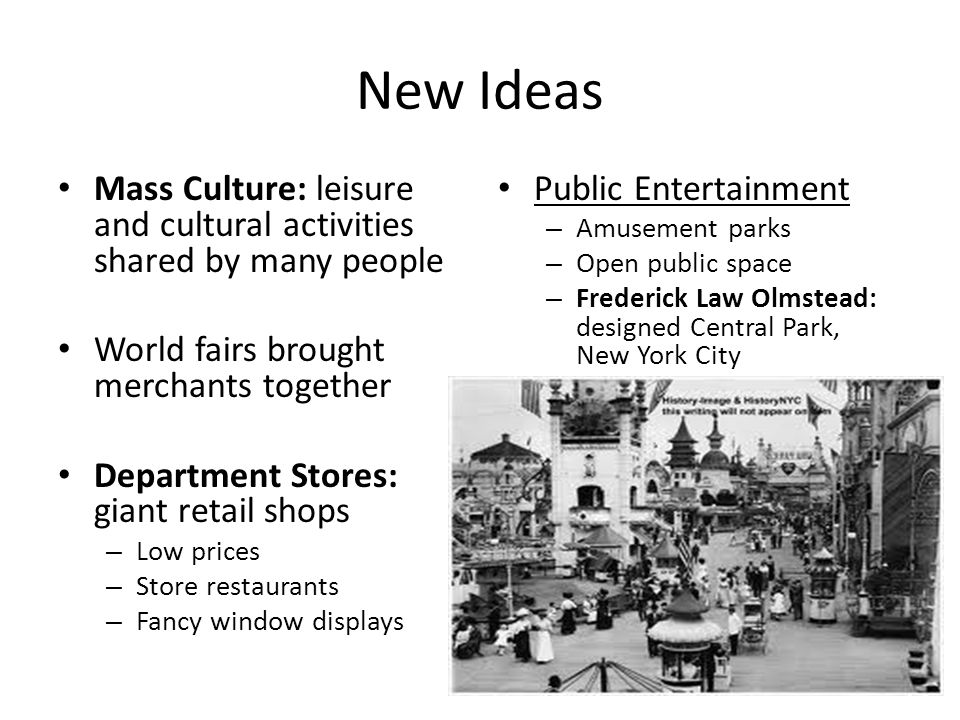 New Ideas Mass Culture: leisure and cultural activities shared by many people. World fairs brought merchants together.
