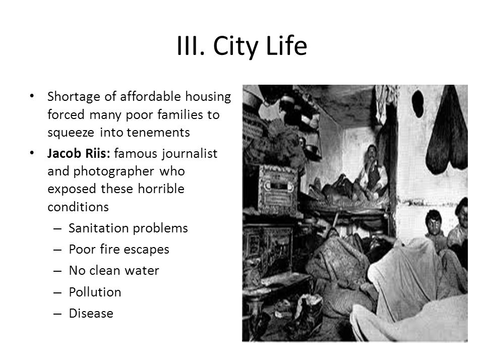 III. City Life Shortage of affordable housing forced many poor families to squeeze into tenements.