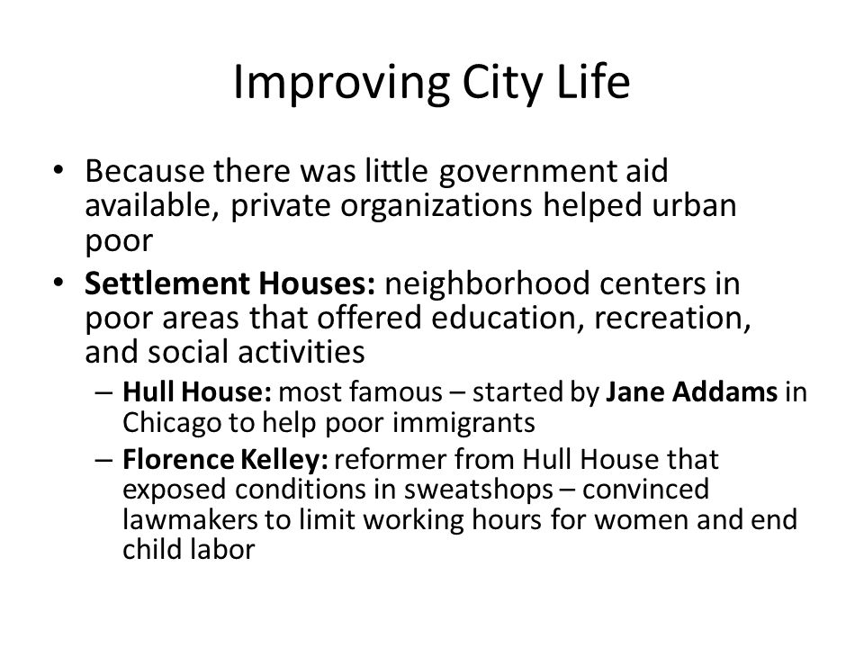 Improving City Life Because there was little government aid available, private organizations helped urban poor.
