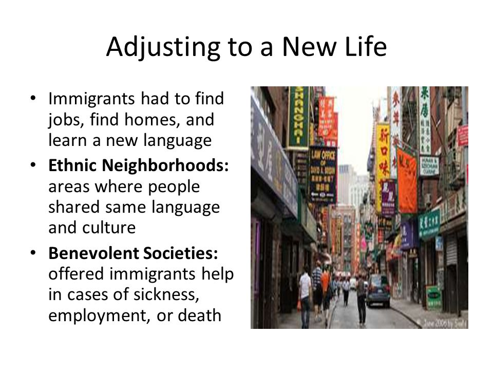 Adjusting to a New Life Immigrants had to find jobs, find homes, and learn a new language.