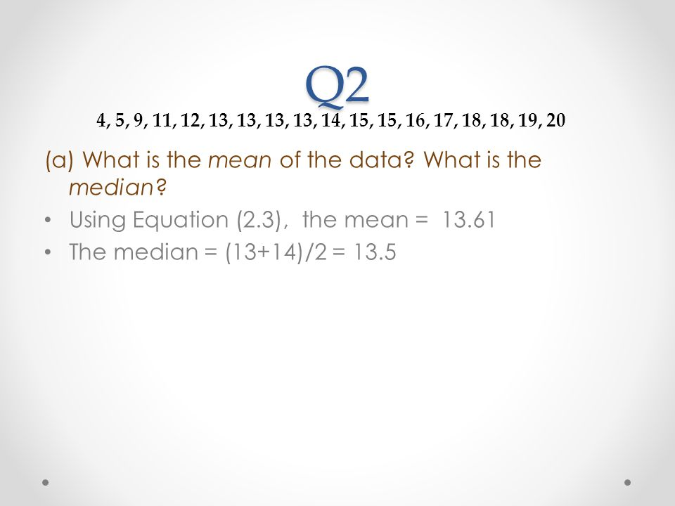 Q2 (a) What is the mean of the data What is the median