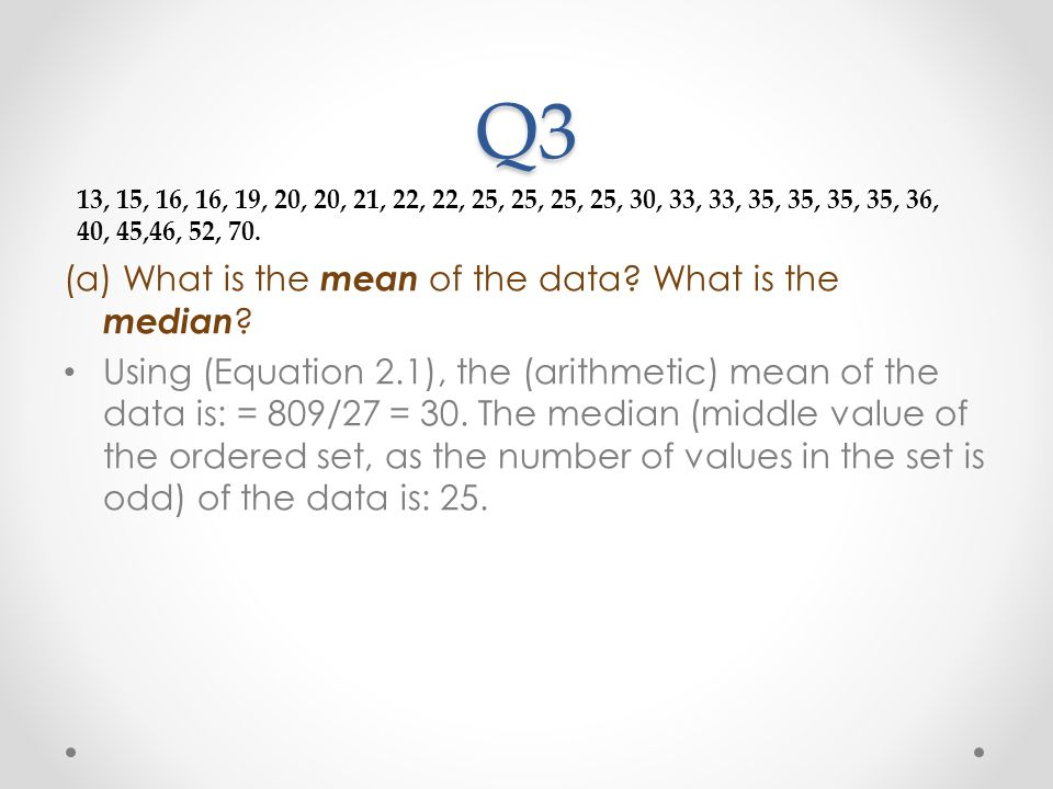 Q3 (a) What is the mean of the data What is the median