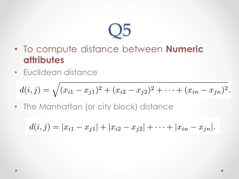 Q5 To compute distance between Numeric attributes Euclidean distance