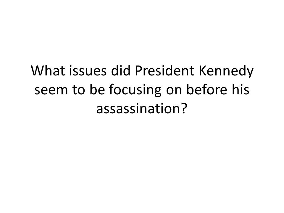 What issues did President Kennedy seem to be focusing on before his assassination