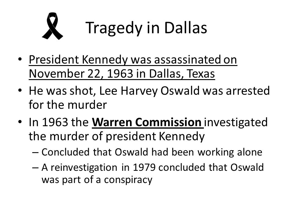 Tragedy in Dallas President Kennedy was assassinated on November 22, 1963 in Dallas, Texas.