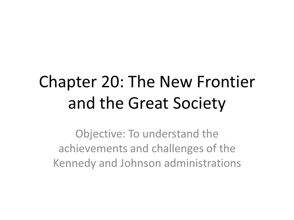 Chapter 20: The New Frontier and the Great Society
