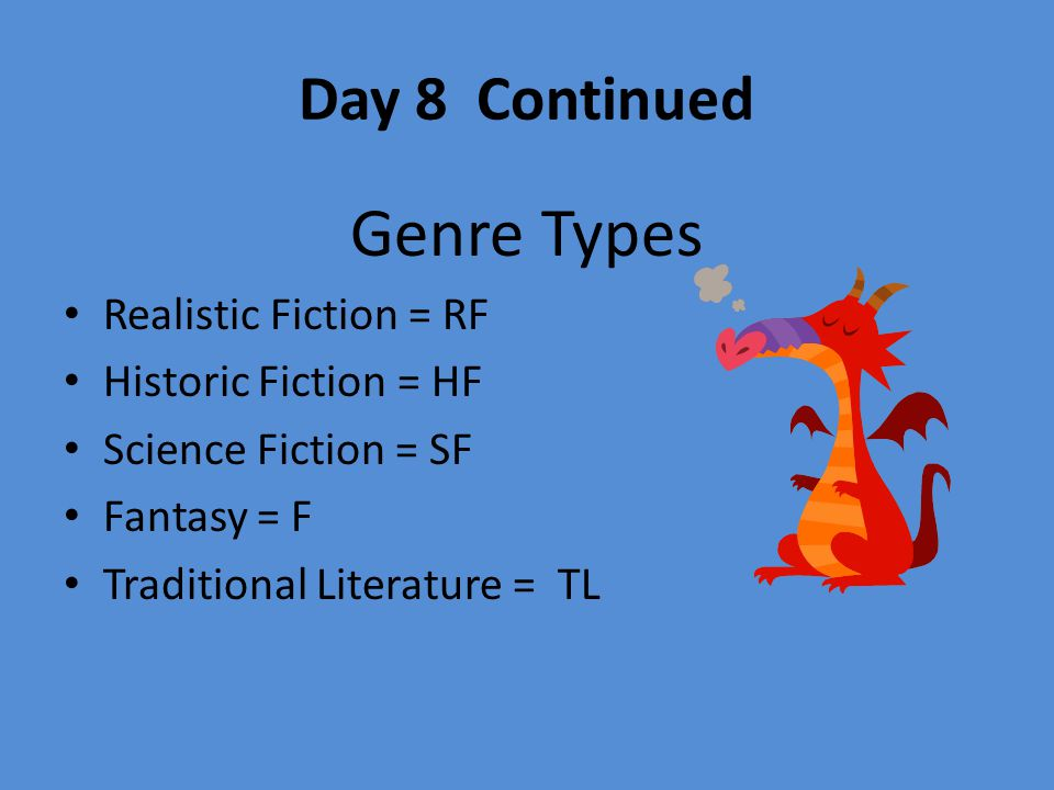 Genre Types Day 8 Continued Realistic Fiction = RF