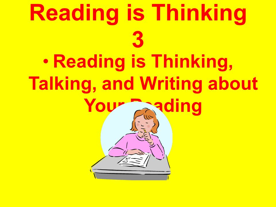 Reading is Thinking, Talking, and Writing about Your Reading